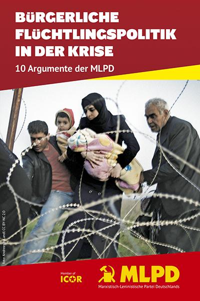 Aktuelle Broschüre der MLPD: Bürgerliche Flüchtlingspolitik in der Krise - zehn Argumente der MLPD