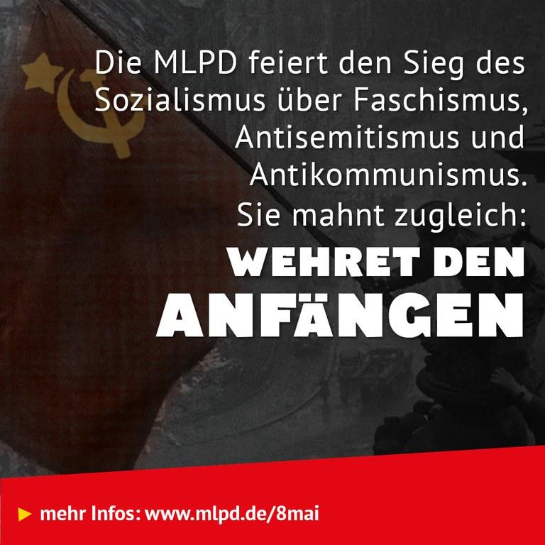 Die MLPD feiert den Sieg des Sozialismus über Faschismus, Antisemitismus und  Antikommunismus.  Sie mahnt zugleich: Wehret den Anfängen