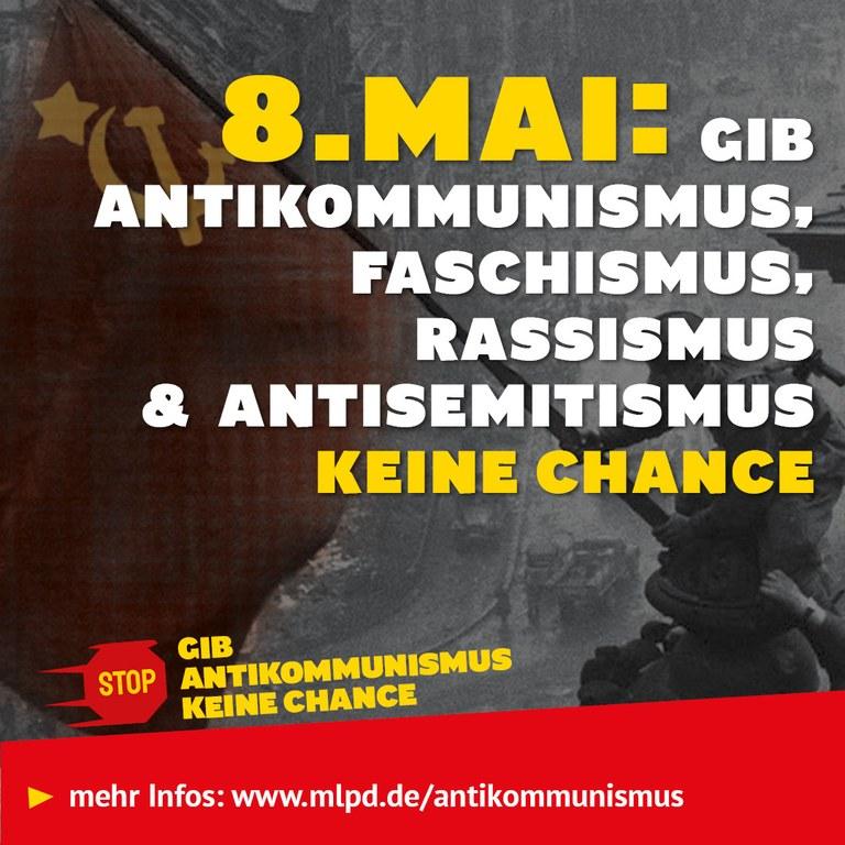 8.Mai: Gib AntiKommunismus, Faschismus,  Rassismus & Antisemitismus Keine Chance