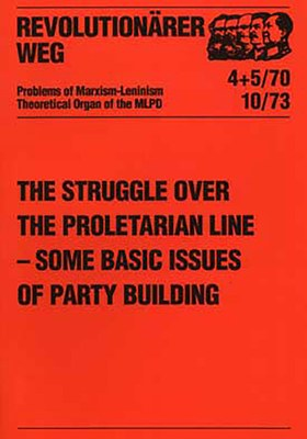 The Struggle over the Proletarian Line – some basic Issues of Party Building