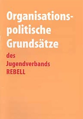 Organisationspolitische Grundsätze des Jugendverbands REBELL