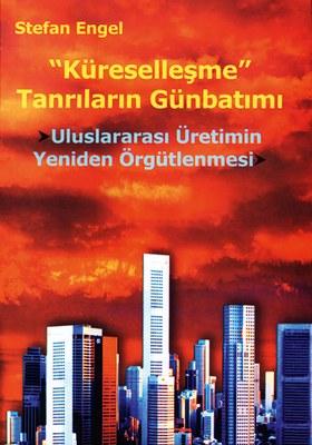 """""""Küreselleşme"""" Tanrılarının Günbatımı - Uluslararası Üretimin Yeniden Örgütlenmesi"""